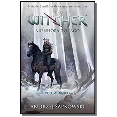 A Senhora do Lago. The Witcher. A Saga do Bruxo Geralt Derívia - Volume Único - Andrzej Sapkowski - 9788546902125