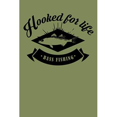 "Hooked For Life Bass Fishing: The Ultimate Fisherman's Log Book; All Fishermen Need This Tracking Notebook In Their Tackle Box. 6"" x 9"" - 120 pages"