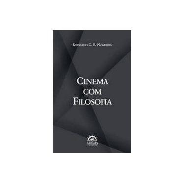 Cinema com Filosofia - Bernardo G. B. Nogueira - 9788582380673