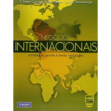 Negócios Internacionais - Estratégia, Gestão e Novas Realidades - Cavusgil, S. Tamer ; Knight, Gary ; Riesenberger, John R. - 9788576053798