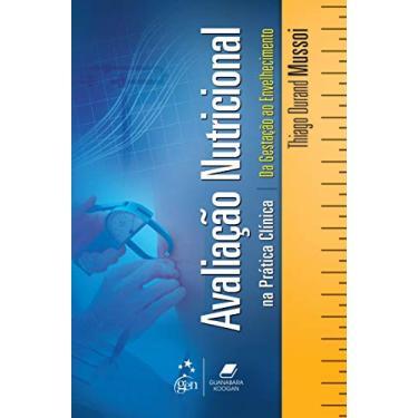 Avaliação Nutricional na Prática Clínica - da Gestação ao Envelhecimento - Mussoi, Thiago Durand; Mussoi, Thiago Durand; Mussoi, Thiago Durand - 9788527723664