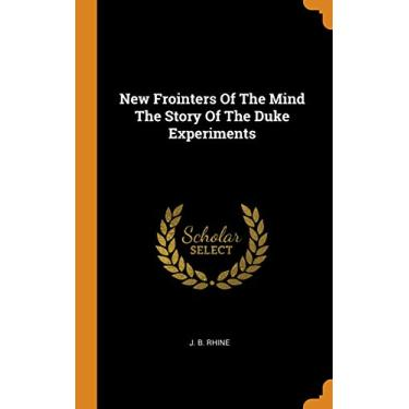 New Frointers Of The Mind The Story Of The Duke Experiments