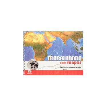 Trabalhando com Mapas O Mundo Subdesenvolvido: Didáticos - Ensino Fundamental II Geografia - 6º Ano, 7º Ano, 8º Ano, 9º Ano - Editora Ática - 9788508134571