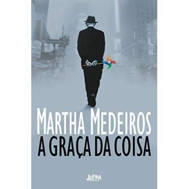 A Graça da Coisa - Medeiros, Martha - 9788525429308