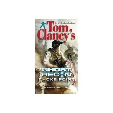 Tom Clancy's Ghost Recon: Choke Point (Berkley Books)