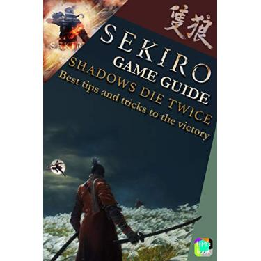 Sekiro Game Guide - Shadows Die Twice: Best tips and tricks to the victory