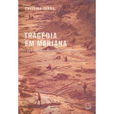 Tragédia em Mariana: A história do maior desastre ambiental do Brasil - Cristina Serra - 9788501115737