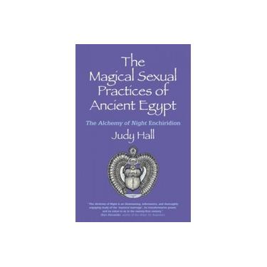 The Magical Sexual Practices of Ancient Egypt,: The Alchemy of Night Enchiridion
