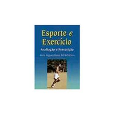 Esporte e Exercício - Avaliação e Prescrição - Kiss, Maria Augusta Peduti Dal'molin - 9788572414623