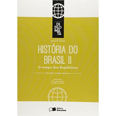 História do Brasil - Vol. II - o Tempo Das Repúblicas - Col. Diplomata - Soares, Rodrigo Goyena - 9788502624115