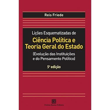 Lições Esquematizadas de Ciência Política e Teoria Geral do Estado: (evolução das Instituições e do Pensamento Político) - Reis Friede - 9788579873171