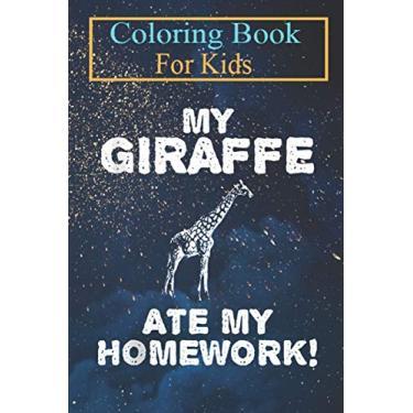 Coloring Book For Kids: My Giraffe Ate My Homework Ruminant Okapi Back To School Kid Animal Coloring Book: For Kids Aged 3-8 (Fun Activities for Kids)