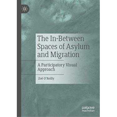 The In-Between Spaces of Asylum and Migration: A Participatory Visual Approach