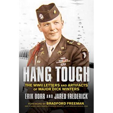 Hang Tough: The WWII Letters and Artifacts of Major Dick Winters