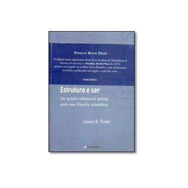 Estrutura e Ser. Um Quadro Referencial Teórico Para Uma Filosofia Sistemática - Lorenz B. Puntel - 9788574313276