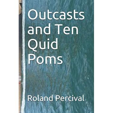 Outcasts and Ten Quid Poms