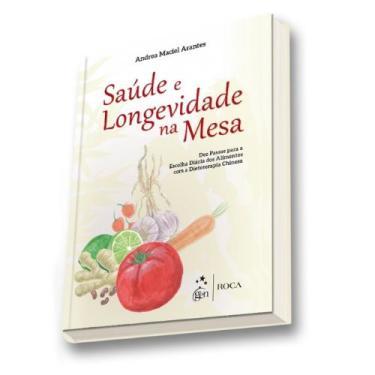 Saúde e Longevidade na Mesa - Arantes, Andrea Maciel - 9788527729741