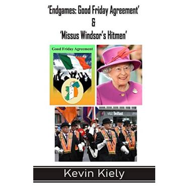 'Endgames: Good Friday Agreement' & 'Missus Windsor's Hitmen'