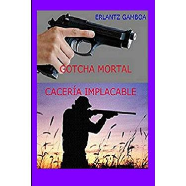 Gotcha Mortal (Cacería Implacable): Cacería Implacable