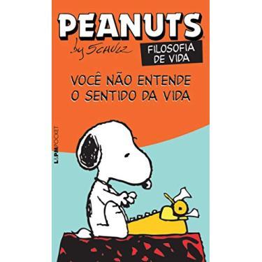 Peanuts Filosofia de Vida: Você Não Entende o Sentido da Vida! (Edição de Bolso) - Charles M. Schulz - 9788525431196
