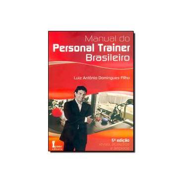 Manual do Personal Trainer Brasileiro - 5ª Ed. 2015 - Domingues F, Luiz Antonio - 9788527412865
