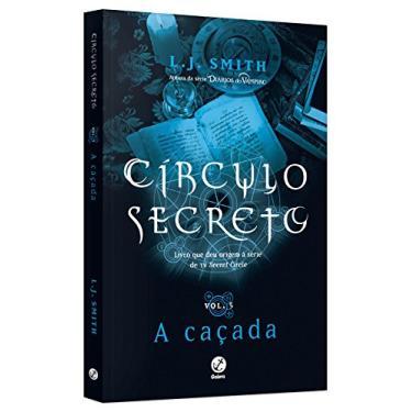 Círculo Secreto: A Caçada - Vol.5 - L. J. Smith - 9788501077653