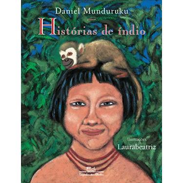 Histórias de Índio - Munduruku, Daniel - 9788585466602