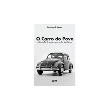 O Carro do Povo - A Biografia do Carro Mais Popular do Planeta - Rieger, Bernhard - 9788525432018