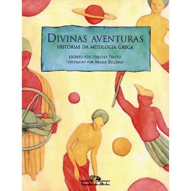 Divinas Aventuras - Histórias da Mitologia Grega - Prieto, Heloisa - 9788585466930