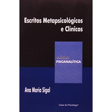 Escritos Metapsicológicos E Clínicos - Clínica Psicanalítica - Ana Maria Sigal - 9788573966435