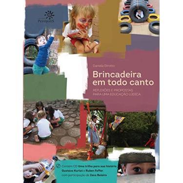 Brincadeira em Todo Canto: Reflexões e Propostas para uma Educação Lúdica - Daniela Girotto - 9788575962978