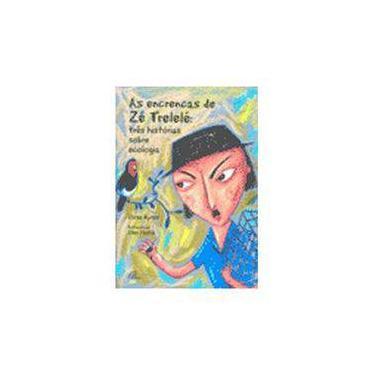 As Encrencas De Zé Trelelé. Três Histórias Sobre Ecologia - Capa Comum - 9788535624526