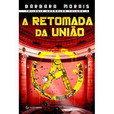 A Retomada da União - Trilogia Anômalos - Morais, Bárbara - 9788582353134