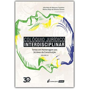 Colóquio Jurídico Interdisciplinar. 2018 – Volume III - Júlia Maia De Meneses Coutinho - 9788551909492