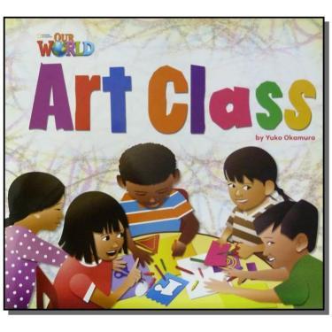 Art Class - Big Book - Series Our World - Yuko Okamura - 9781133939221