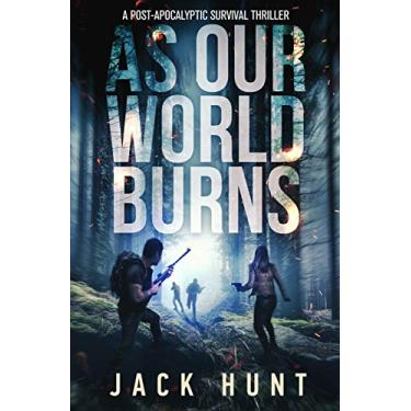 As Our World Burns: A Post-Apocalyptic Survival Thriller: 3