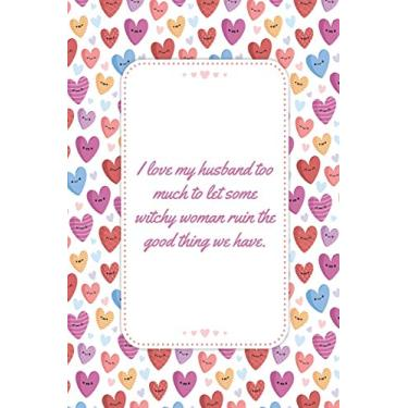 I love my husband too much to let some witchy woman ruin the good thing we have: This Notebook is A Perfect Floral Cover Wife Valentines Day Gifts ... for Him from Wife From Husband From Wife.