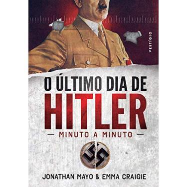 O Último Dia de Hitler. Minuto a Minuto - Jonathan Mayo - 9788582863138