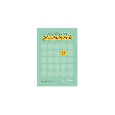 A Metafísica da Felicidade Real - Alain Badiou - 9788580633474
