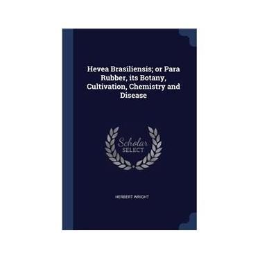 Imagem de Hevea Brasiliensis; or Para Rubber, its Botany, Cultivation, Chemistry and Disease