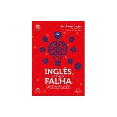 Inglês Que Não Falha - Técnicas de Memorização Para Aprimorar Sua Fluência - 2ª Ed. 2014 - Davies, Ben Parry - 9788535279245