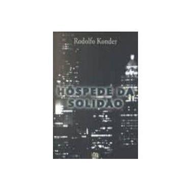 Hospede Da Solidao - Rodolfo Konder - 9788526006652
