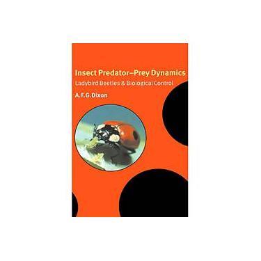 Insect Predator-Prey Dynamics - Ladybird Beetles and Biological Control - Dixon - 9780521622035