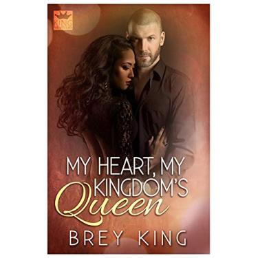 My Heart, My Kingdom's Queen: Getting to the heart of love: 1