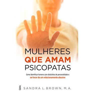 Mulheres que Amam Psicopatas - Sandra L. Brown - 9788531614590