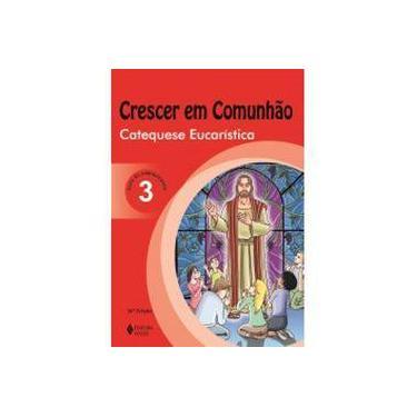 """Crescer Em Comunhão Catequese Eucarística Vol. 3 Catequizando - """"vários Autores"""" - 9788532647115"""