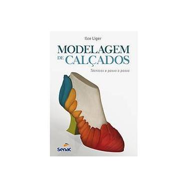 Modelagem de Calçados. Técnicas e Passo a Passo - Ilce Liger - 9788539604913