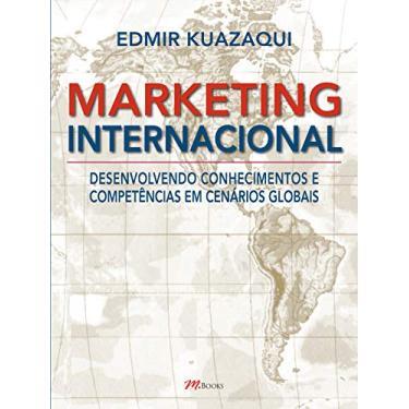 Marketing Internacional - Desenvolvendo Conhecimentos e Competências em Cenários Globais - Kuazaqui, Edmir - 9788576800149