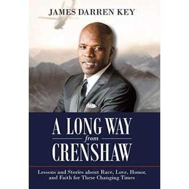 A Long Way from Crenshaw: Lessons and Stories About Race, Love, Honor, and Faith for These Changing Times