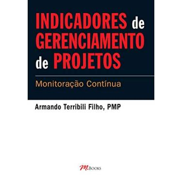 Indicadores de Gerenciamento de Projetos - Terribili Filho, Armando - 9788576800873